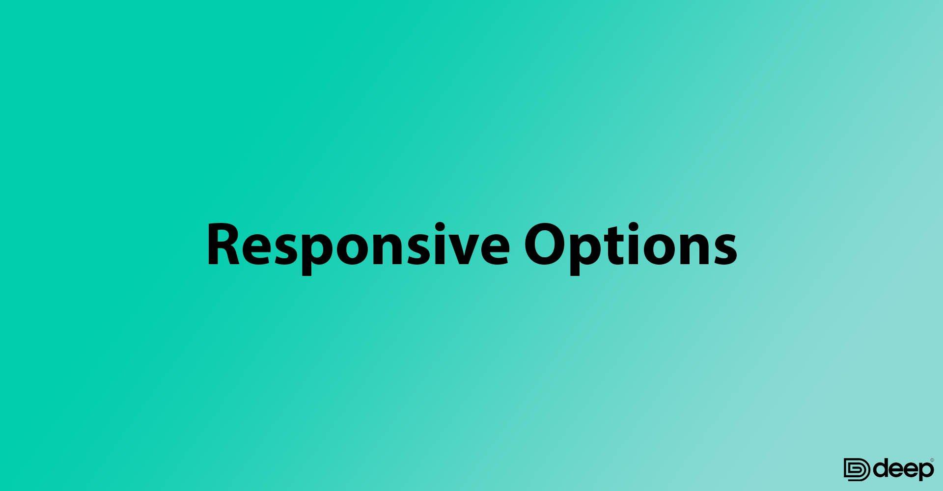 Responsive Options