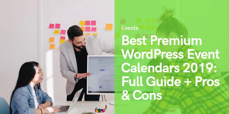 5 Best Premium WordPress Event Calendar Plugins 2019: Full Guide + Pros and Cons Comparison
